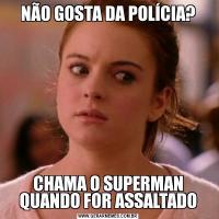 NÃO GOSTA DA POLÍCIA?CHAMA O SUPERMAN QUANDO FOR ASSALTADO