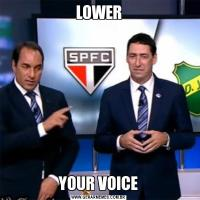 LOWERYOUR VOICE