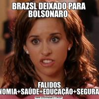 BRAZSL DEIXADO PARA BOLSONARO  FALIDOS ECONOMIA+SAÚDE+EDUCAÇÃO+SEGURANÇA