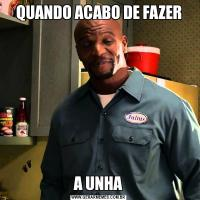 QUANDO ACABO DE FAZERA UNHA