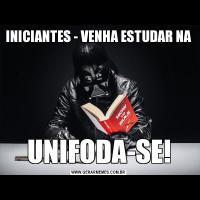 INICIANTES - VENHA ESTUDAR NAUNIFODA-SE!