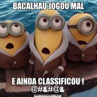 BACALHAU JOGOU MALE AINDA CLASSIFICOU ! @#&#@&