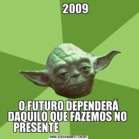 2009                                                                                                                                              O FUTURO DEPENDERÁ DAQUILO QUE FAZEMOS NO  PRESENTE
