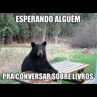 ESPERANDO ALGUÉMPRA CONVERSAR SOBRE LIVROS