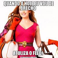 QUANDO O HOJE EU VOU DE BRECHO ATULIZA O FEED!