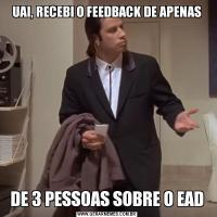 UAI, RECEBI O FEEDBACK DE APENASDE 3 PESSOAS SOBRE O EAD