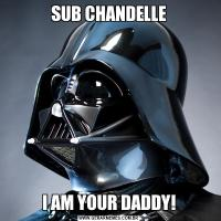 SUB CHANDELLEI AM YOUR DADDY!