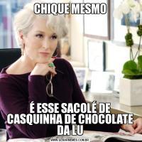 CHIQUE MESMOÉ ESSE SACOLÉ DE CASQUINHA DE CHOCOLATE DA LU