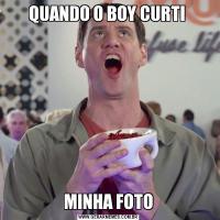 QUANDO O BOY CURTI MINHA FOTO