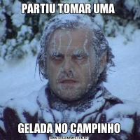 PARTIU TOMAR UMA GELADA NO CAMPINHO