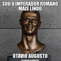 SOU O IMPERADOR ROMANO MAIS LINDOOTÁVIO AUGUSTO