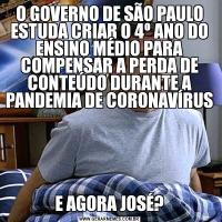 O GOVERNO DE SÃO PAULO ESTUDA CRIAR O 4º ANO DO ENSINO MÉDIO PARA COMPENSAR A PERDA DE CONTEÚDO DURANTE A PANDEMIA DE CORONAVÍRUSE AGORA JOSÉ?