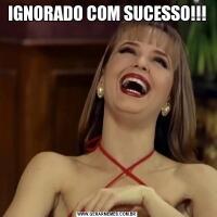 IGNORADO COM SUCESSO!!!