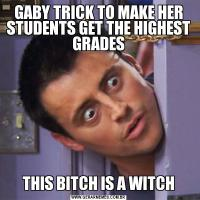 GABY TRICK TO MAKE HER STUDENTS GET THE HIGHEST GRADESTHIS BITCH IS A WITCH