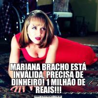 MARIANA BRACHO ESTÁ INVÁLIDA, PRECISA DE DINHEIRO! 1 MILHÃO DE REAIS!!!