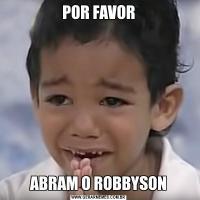 POR FAVORABRAM O ROBBYSON