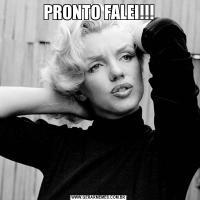 PRONTO FALEI!!!