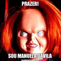 PRAZER!SOU MANUELA DAVILA