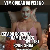 VEM CUIDAR DA PELE NO ESPAÇO GONZAGA                                     CAMILA ALVES                                       TEL: (13) 3286-3664