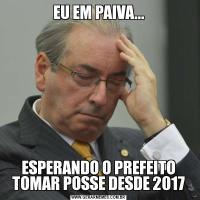 EU EM PAIVA...ESPERANDO O PREFEITO TOMAR POSSE DESDE 2017
