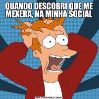 QUANDO DESCOBRI QUE ME MEXERA, NA MINHA SOCIAL