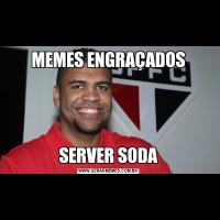 MEMES ENGRAÇADOSSERVER SODA