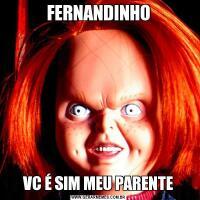 FERNANDINHOVC É SIM MEU PARENTE