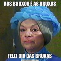 AOS BRUXOS É AS BRUXASFELIZ DIA DAS BRUXAS