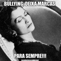 BULLYING, DEIXA MARCAS PARA SEMPRE!!!