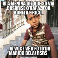 AÍ A MENINA DIZ QUE SÓ VAI CASAR SE O RAPAZ FOR BONITO E RICO.... AÍ VOCÊ VÊ A FOTO DO MARIDO DELA! RSRS