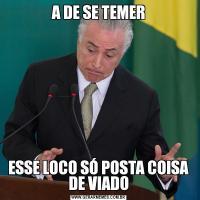 A DE SE TEMERESSE LOCO SÓ POSTA COISA DE VIADO