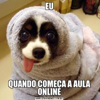 EUQUANDO COMEÇA A AULA ONLINE