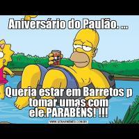 Aniversário do Paulão. ...Queria estar em Barretos p tomar umas com ele.PARABÉNS! !!!