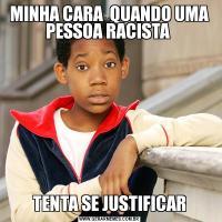 MINHA CARA  QUANDO UMA PESSOA RACISTA TENTA SE JUSTIFICAR