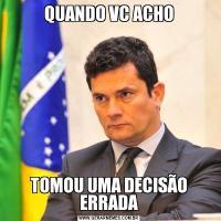 QUANDO VC ACHOTOMOU UMA DECISÃO ERRADA