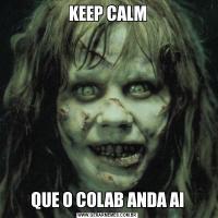 KEEP CALMQUE O COLAB ANDA AI