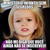 MINISTÉRIO INFANTIL SEM SEGREDOSNÃO ME DIGA QUE VOCÊ AINDA NÃO SE INSCREVEU!