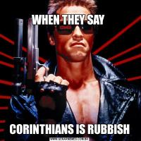 WHEN THEY SAY CORINTHIANS IS RUBBISH