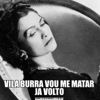 VILA BURRA VOU ME MATAR JA VOLTO