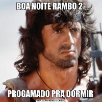 BOA NOITE RAMBO 2 PROGAMADO PRA DORMIR