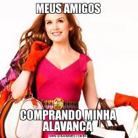 MEUS AMIGOSCOMPRANDO MINHA ALAVANCA