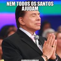 NEM TODOS OS SANTOS AJUDAM