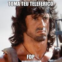 TOMA TEU TELEFERICOFDP