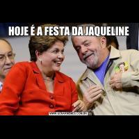 HOJE É A FESTA DA JAQUELINE