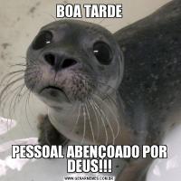 BOA TARDEPESSOAL ABENÇOADO POR DEUS!!!