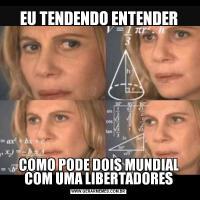EU TENDENDO ENTENDERCOMO PODE DOIS MUNDIAL COM UMA LIBERTADORES