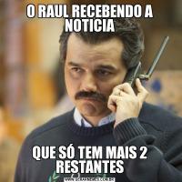 O RAUL RECEBENDO A NOTICIAQUE SÓ TEM MAIS 2 RESTANTES