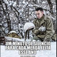 UM MINUTO DE SILENCIO PARA CADA MERDA FEITA ESSE ANO