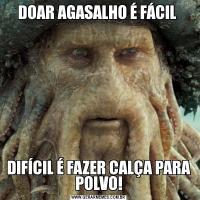 DOAR AGASALHO É FÁCIL DIFÍCIL É FAZER CALÇA PARA POLVO!