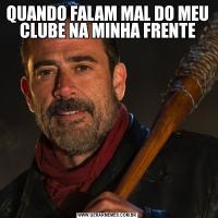 QUANDO FALAM MAL DO MEU CLUBE NA MINHA FRENTE